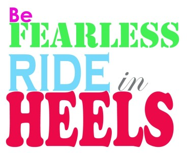 Be Fearless Ride In Heels
