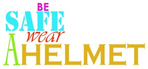 Be Safe Wear A Helmet