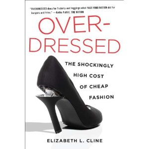 Overdressed The Shockingly High Cost Of Cheap Fashion Elizabeth Cline